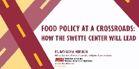 Food Policy at a Crossroads: How the Swette Center will Lead
