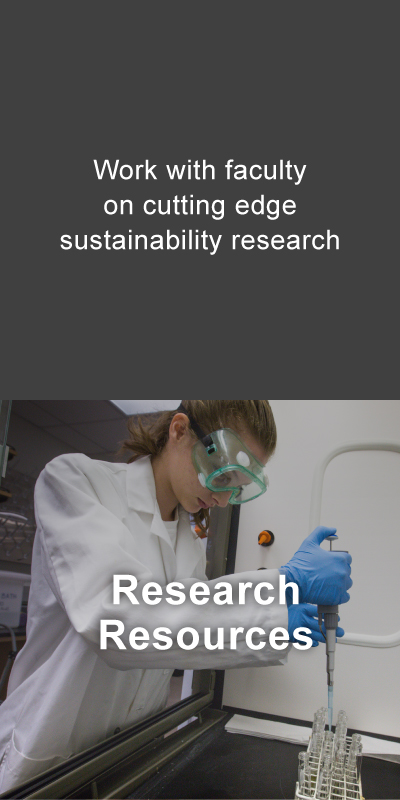 Research resources. Work with faculty on cutting edge sustainability research.